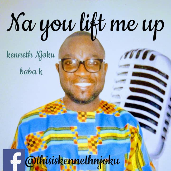 Na You Lift Me Kenneth Njoku